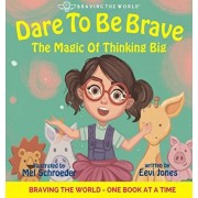 Dare To Be Brave: The Magic Of Thinking Big, Hardcover/Eevi Jones
