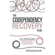 The Codependency Recovery Plan: A 5-Step Guide to Understand, Accept, and Break Free from the Codependent Cycle, Paperback/Krystal, M. Ed Lmft Mazzola