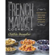 The French Market Cookbook: Vegetarian Recipes from My Parisian Kitchen, Paperback