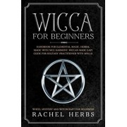 Wicca for Beginners: Handbook for Elemental Magic, Herbal Magic with Nice Harmony. Wiccan Made Easy Guide for Solitary Practitioner with Sp, Paperback/Rachel Herbs