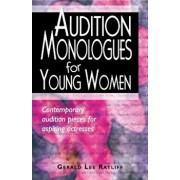 Audition Monologues for Young Women: Contemporary Audition Pieces for Aspiring Actresses, Paperback/Gerald Lee Ratliff