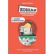 Korean Short Stories for Complete Beginners + Audio Download: Improve Your Listening and Reading Skills in Korean, Paperback/Fluent in Korean
