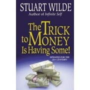 The Trick to Money Is Having Some, Paperback/Stuart Wilde