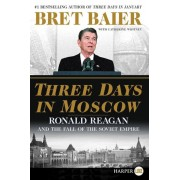 Three Days in Moscow: Ronald Reagan and the Fall of the Soviet Empire, Paperback