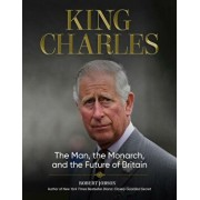 King Charles: The Man, the Monarch, and the Future of Britain, Hardcover/Robert Jobson