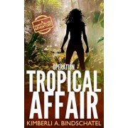 Operation Tropical Affair: A Seat-Of-Your-Pants, Wildlife Crime-Fighting Romantic Adventure in Steamy Costa Rica, Paperback/Kimberli a. Bindschatel