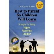 How to Parent So Children Will Learn: Strategies for Raising Happy, Achieving Children, Paperback