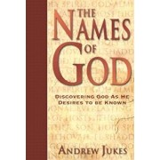 The Names of God: Discovering God as He Desires to Be Known, Paperback/Andrew Jukes