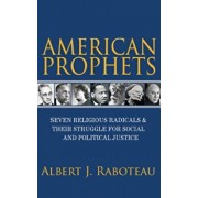 American Prophets: Seven Religious Radicals and Their Struggle for Social and Political Justice, Hardcover/Albert J. Raboteau