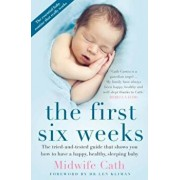 The First Six Weeks: The Tried-And-Tested Guide That Shows You How to Have a Happy, Healthy Sleeping Baby, Paperback/Midwife Cath