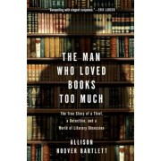 The Man Who Loved Books Too Much: The True Story of a Thief, a Detective, and a World of Literary Obsession, Paperback