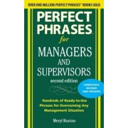 Perfect Phrases for Managers and Supervisors: Hundreds of Ready-To-Use Phrases for Overcoming Any Management Situation, Paperback
