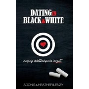 Dating in Black & White: Keeping Relationships on Target, Paperback/Adonis Lenzy