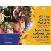 All The Colors We Are/Todos los Colores de Nuestra Piel: The Story Of How We Get Our Skin Color/La Historia de Por Que Tenemos Diferentes Colores de P