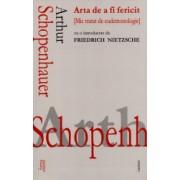 Arta de a fi fericit. Mic tratat de eudemonologie - Arthur Schopenhauer