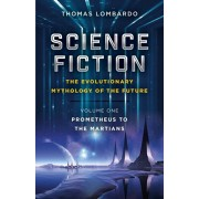 Science Fiction - The Evolutionary Mythology of the Future. Volume One, Prometheus to the Martians, Paperback/Thomas Lombardo