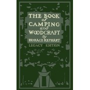 The Book Of Camping And Woodcraft (Legacy Edition): A Guidebook For Those Who Travel In The Wilderness, Hardcover/Horace Kephart