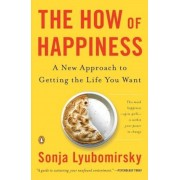 The How of Happiness: A New Approach to Getting the Life You Want, Paperback