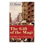 The Gift of the Magi and Other New York Stories: The Skylight Room, The Voice of The City, The Cop and the Anthem, A Retrieved Information, The Last L, Paperback/O. Henry