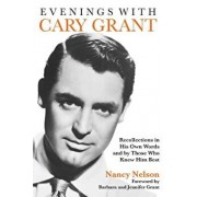 Evenings with Cary Grant: Recollections in His Own Words and by Those Who Knew Him Best, Paperback/Nancy Nelson