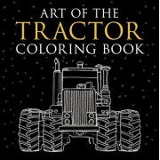 Art of the Tractor Coloring Book: Ready-To-Color Drawings of John Deere, International Harvester, Farmall, Ford, Allis-Chalmers, Case Ih and More., Hardcover/Lee Klancher