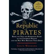 The Republic of Pirates: Being the True and Surprising Story of the Caribbean Pirates and the Man Who Brought Them Down, Paperback/Colin Woodard