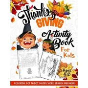 Thanksgiving Activity Book for Kids Ages 4-8: A Fun Kid Workbook Game for Learning, Coloring, Dot to Dot, Mazes, Word Search and More!, Paperback/Activity Slayer