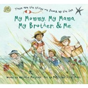 My Mommy, My Mama, My Brother, and Me: These Are the Things We Found by the Sea, Hardcover/Natalie Meisner