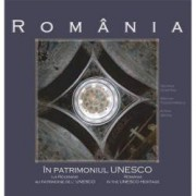 Romania in patrimoniul UNESCO Editie trilingva romana-franceza-engleza