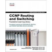 CCNP Routing and Switching Foundation Learning Library: Foundation Learning for CCNP ROUTE, SWITCH, and TSHOOT (642-902, 642-813, 642-832)