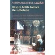 Despre bolile tainice ale sufletului - Arhimandritul Lazar