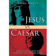 Jesus vs. Caesar: For People Tired of Serving the Wrong God, Paperback/Joerg Rieger