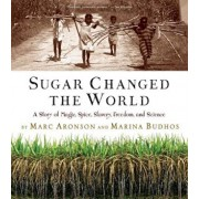 Sugar Changed the World: A Story of Magic, Spice, Slavery, Freedom, and Science, Paperback/Marc Aronson