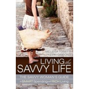 Living the Savvy Life: The Savvy Woman's Guide to Smart Spending and Rich Living, Paperback