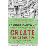 Create Dangerously: The Immigrant Artist at Work, Paperback