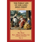 The Public Life of Our Lord Jesus Christ: An Interpretation, Paperback/Alban Goodier