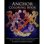 Anchor Coloring Book: A Nautical Coloring Book for Adults Containing 20 Anchor Designs in a Variety of Styles to Help You Relax, Paperback/Adult Coloring World