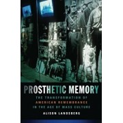Prosthetic Memory: The Transformation of American Remembrance in the Age of Mass Culture, Paperback/Alison Landsberg