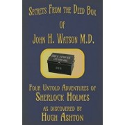Secrets from the Deed Box of John H. Watson M.D.: Four Untold Adventures of Sherlock Holmes, Paperback/Hugh Ashton