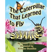 The Caterpillar That Learned to Fly: A Children's Nature Picture Book, a Fun Caterpillar and Butterfly Story for Kids, Insect Series, Paperback/Sharon Clark