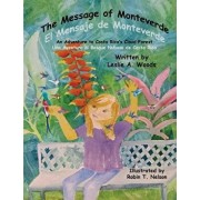 The Message of Monteverde / El Mensaje de Monteverde: An Adventure to Costa Rica's Cloud Forest / Una Aventura Al Bosque Nuboso de Costa Rica, Paperback/Leslie a. Woods