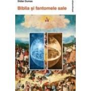 Biblia Si Fantomele Sale - Didier Dumas