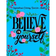Inspirational Coloring Books for Adults: Believe in Yourself - A Motivational Adult Coloring Book with Inspiring Quotes and Positive Affirmations, Paperback/Color Mom