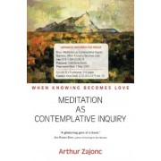 Meditation as Contemplative Inquiry: When Knowing Becomes Love, Paperback