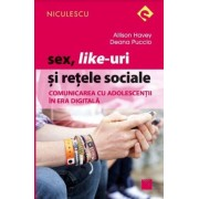 Sex, Like-uri si retele sociale. Comunicarea cu adolescentii in era digitala