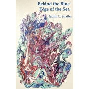 Behind the Blue Edge of the Sea, Paperback/Judith Shaffer