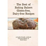 The Best of Baking Bakers Gluten Free, Dairy Free Recipes, Paperback/Heidi Baker