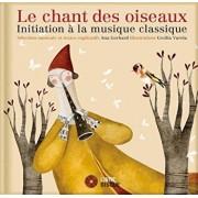 Le Chant Des Oiseaux: Initiation a la Musique Classique, Hardcover/Ana Gerhard