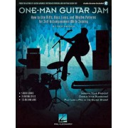 One-Man Guitar Jam: How to Use Riffs, Bass Lines, and Rhythm Patterns for Self-Accompaniment While Soloing