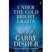 Under The Cold Bright Lights, Paperback/Garry Disher
